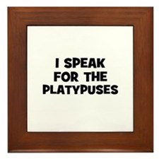 I Speak For The Platypuses Framed Tile