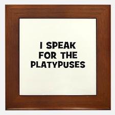 I Speak For The Platypuses Framed Tile