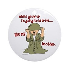 Brave Like My Brother 1 Ornament (Round)