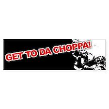 GET TO DA CHOPPA! Bumper Bumper Sticker