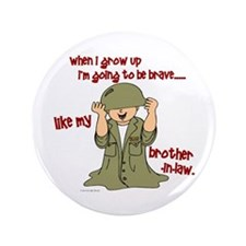 """Brave Like My Brother-In-Law 1 3.5"""" Button"""