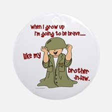 Brave Like My Brother-In-Law 1 Ornament (Round)