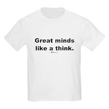 Great minds like a think -  T-Shirt