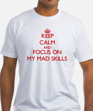 Keep Calm and focus on My Mad Skills T-Shirt