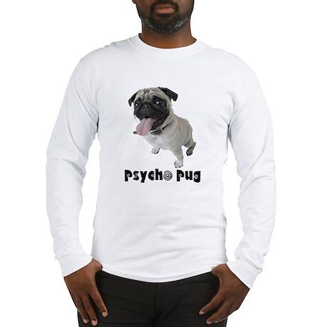 Psycho Pug Long Sleeve T-Shirt