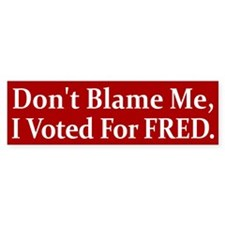 Don't Blame Me, I Voted For FRED Bumper Bumper Sticker
