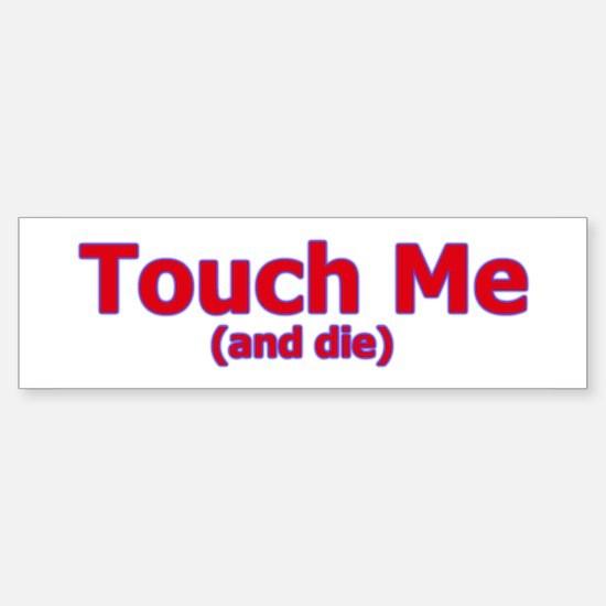 Touch Me And Die Bumper Bumper Bumper Sticker