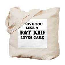 I Love you like a fat kid loves cake ~  Tote Bag
