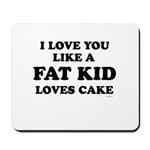 I Love you like a fat kid loves cake ~  Mousepad