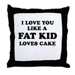 I Love you like a fat kid loves cake ~  Throw Pill
