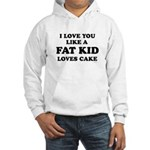 I Love you like a fat kid loves cake ~ Hooded Swe