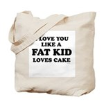 I Love you like a fat kid loves cake ~  Tote Bag