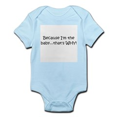 because I'm the baby.. Infant Bodysuit
