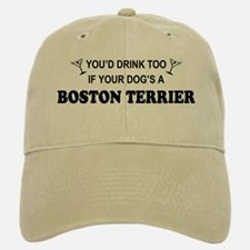 You'd Drink Too Boston Terrier Baseball Baseball Cap