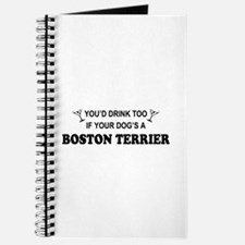 You'd Drink Too Boston Terrier Journal