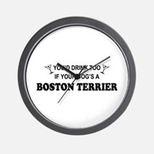 You'd Drink Too Boston Terrier Wall Clock