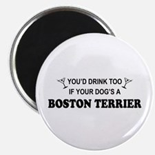 You'd Drink Too Boston Terrier Magnet
