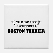 You'd Drink Too Boston Terrier Tile Coaster