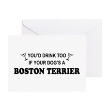 You'd Drink Too Boston Terrier Greeting Cards (Pk