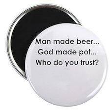 Man made beer, God made pot ~ Magnet