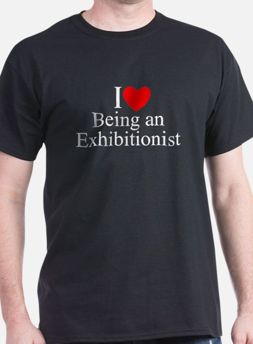 """""""I Love (Heart) Being an Exhibitionist"""" T-Shirt"""