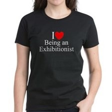 """""""I Love (Heart) Being an Exhibitionist"""" Tee"""