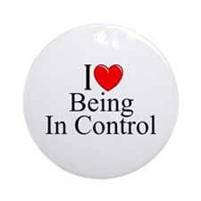 """I Love (Heart) Being In Control"" Ornament (Round)"