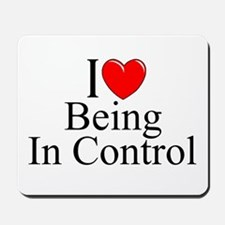"""""""I Love (Heart) Being In Control"""" Mousepad"""