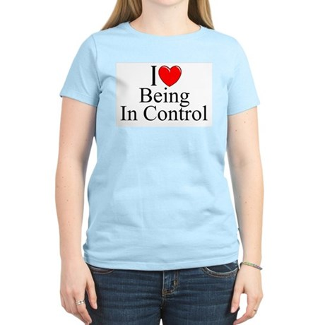 """""""I Love (Heart) Being In Control"""" Women's Light T-"""