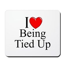 """I Love (Heart) Being Tied Up"" Mousepad"