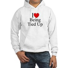 """""""I Love (Heart) Being Tied Up"""" Hoodie"""