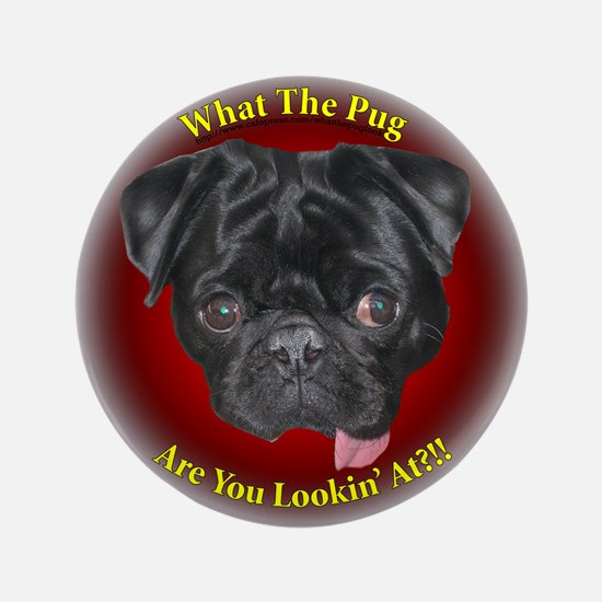 """What The Pug? 3.5"""" Button"""