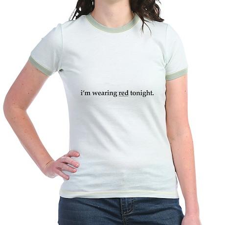 """""""I'm wearing red tonight"""" Jr. Ringer T-Shirt"""