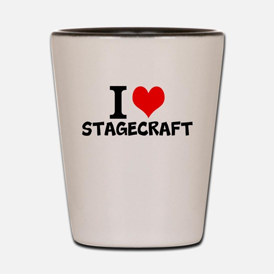 I Love Stagecraft Shot Glass