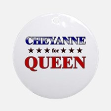 CHEYANNE for queen Ornament (Round)