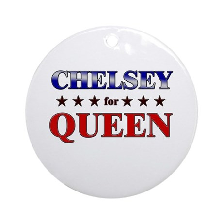 CHELSEY for queen Ornament (Round)