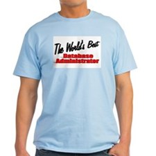 """The World's Best Database Administrator"" T-Shirt"