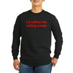 Eating Pussy Long Sleeve Dark T-Shirt