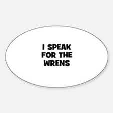 I Speak For The Wrens Oval Decal