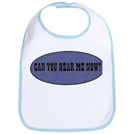 Can You Hear Me Now? Bib