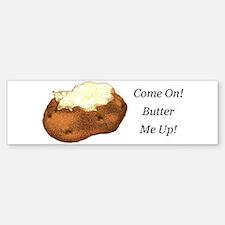 Butter Me Up! Bumper Bumper Bumper Sticker