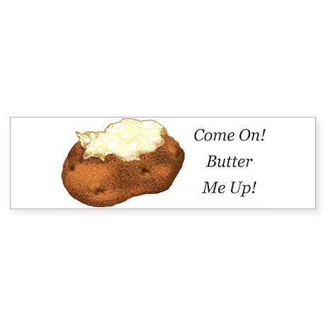 Butter Me Up! Bumper Sticker
