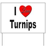 I Love Turnips Yard Sign