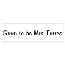 Soon to be Mrs Torres Bumper Bumper Sticker