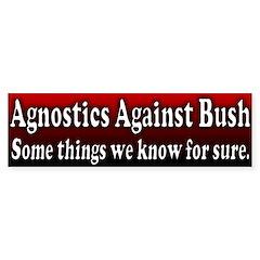 Agnostics Anti Bush Bumper Bumper Sticker