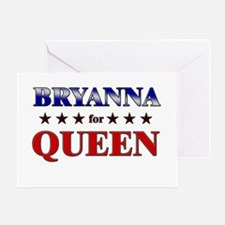 BRYANNA for queen Greeting Card