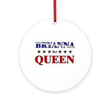 BRYANNA for queen Ornament (Round)
