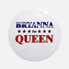 BRYANNA for queen Ornament (Round)