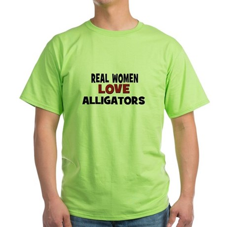 Real Women Love Alligators Green T-Shirt