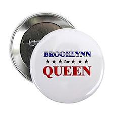 "BROOKLYNN for queen 2.25"" Button"